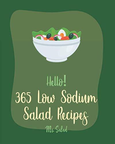 Hello! 365 Low Sodium Salad Recipes: Best Low Sodium Salad